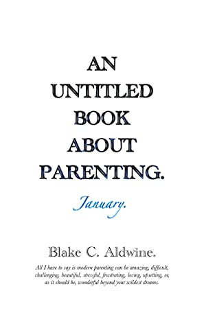 An Untitled Book About Parenting. January.
