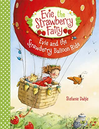 Evie and the Strawberry Balloon Ride by Stefanie Dahle
