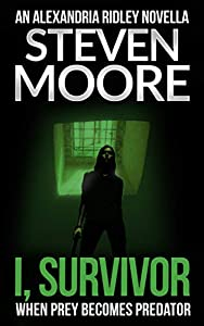 I, Survivor: When Prey Becomes Predator (The Alexandria Ridley Vigilante Thrillers Book 0)