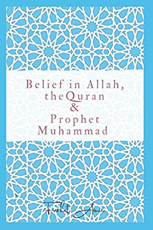 Belief in Allah, the Quran and Prophet Muhammad: Reasons why you should believe in Islam