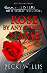 Rose by Any Other Name (The Sisters, Texas #10)