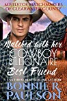 Matched with her Cowboy Billionaire Best Friend: A Christmas Sweet Western Romance (Mistletoe Matchmakers of Clearwater County Book 3)