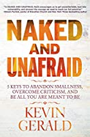 Naked and Unafraid: 5 Keys to Abandon Smallness, Overcome Criticism, and Be All You Are Meant to Be