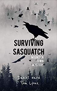 Surviving Sasquatch: Mountain Town Mystery (Surviving Sasquatch Book 1)