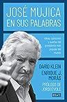 José Mujica en sus palabras: Ideas, opiniones y sueños del presidente más popular del mundo