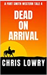 Dead on Arrival - a classic western action thriller: A Fort Smith Western Tale