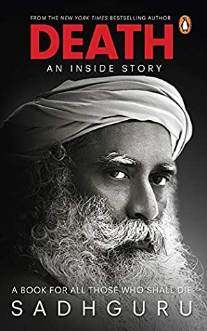 Death An Inside Story A Book For All Those Who Shall Die By Sadhguru