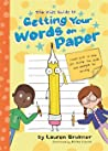 The Kids' Guide to Getting Your Words on Paper: Simple Stuff to Help You Develop the Skills and Strength for Writing
