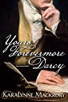 Yours Forevermore, Darcy by KaraLynne Mackrory
