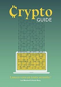 Le CryptoGuide: Lancez-vous en toute sérénité dans le trading de Bitcoin, Ethereum et autres cryptomonnaies