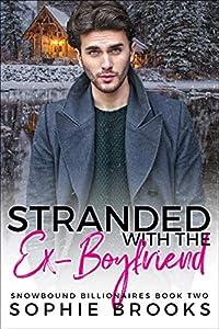 Stranded with the Ex-Boyfriend (Snowbound Billionaires Book 2)