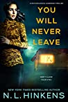 You Will Never Leave: A psychological suspense thriller