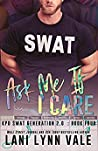 Ask Me If I Care (SWAT Generation 2.0 #4) by Lani Lynn Vale