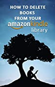 How To Delete Books off Your Kindle:: A Complete and Easy Guide on How to Delete Books From Your Kindle Library With Screenshots