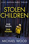 Stolen Children (DCI Matilda Darke Thriller, Book 6)