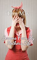 Lessons From My Mother's Life