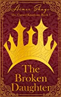 The Broken Daughter (The Cursed Kingdom, #1)