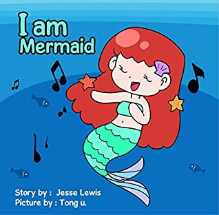 I am Mermaid (Bedtime stories for kids Book 1): Kids Book, Picture Books, Ages 3-5, Ages 2-6, Preschool Books, Baby Books, Children's Bedtime Story