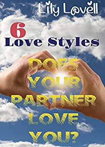 6 Love Styles: Does Your Partner Love You? (Learning Thyself Book 3)
