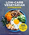 Low-Carb Vegetarian Cookbook: 100 Easy Recipes and a Kick-Start Meal Plan