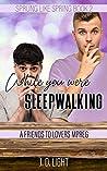 While You Were Sleepwalking (Sprung Like Spring, #2)