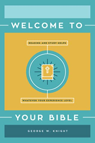 Welcome to Your Bible: Reading and Study Helps, Whatever Your Experience Level
