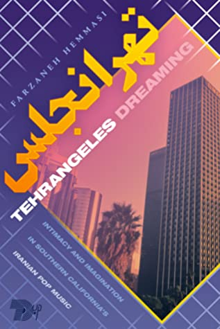 Tehrangeles Dreaming: Intimacy and Imagination in Southern California's Iranian Pop Music