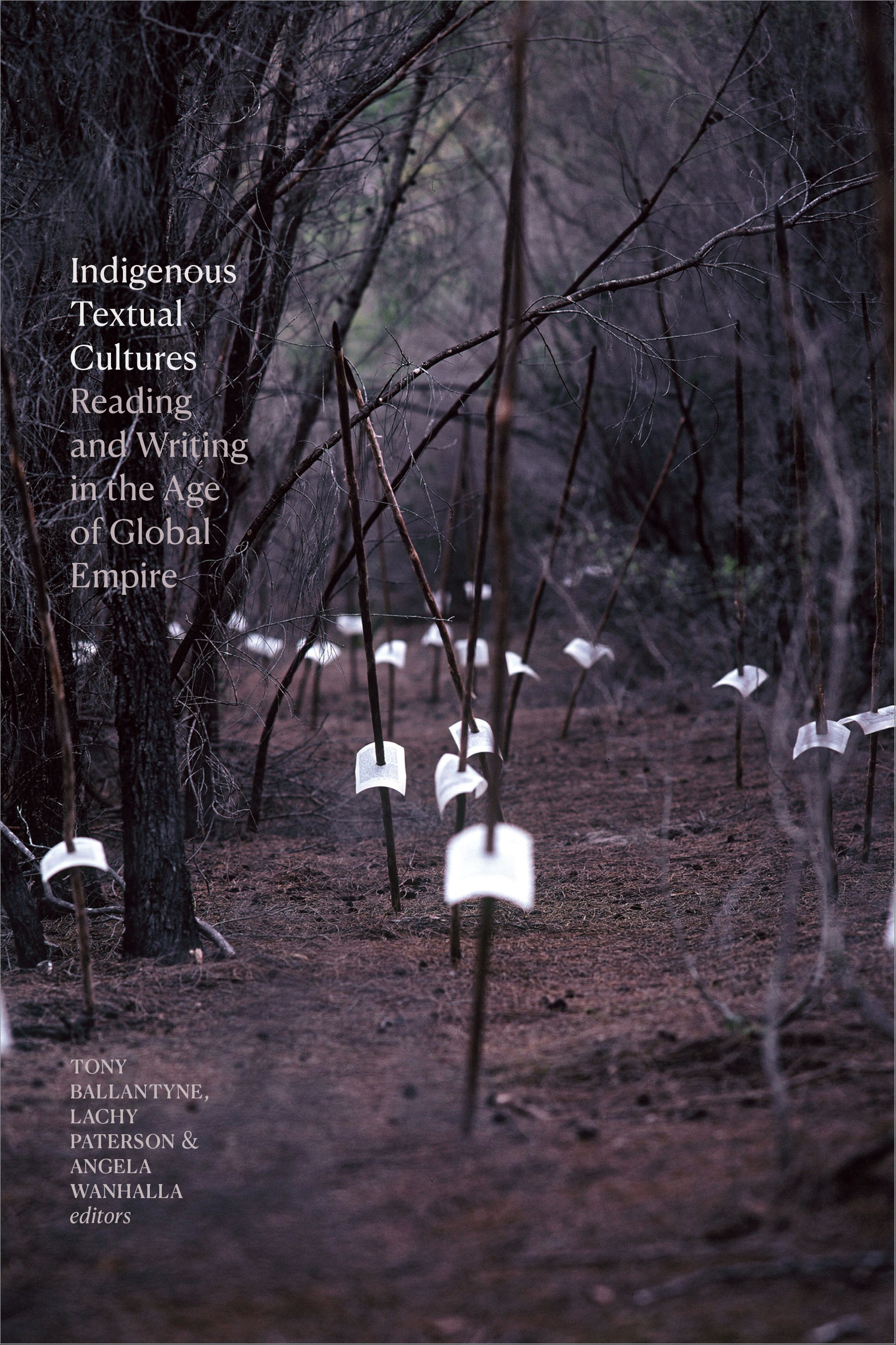 Indigenous textual cultures : reading and writing in the age of global empire / Tony Ballantyne, Lachy Paterson and Angela Wanhalla, editors