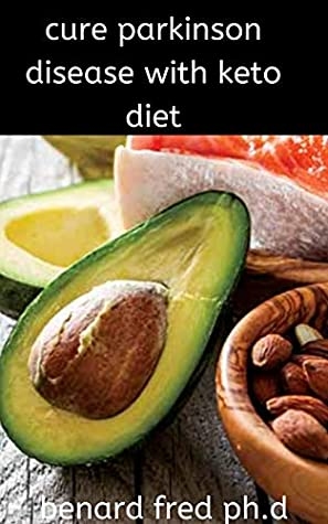 CURE PARKINSON DISEASE WITH KETO DIET: THE PREFECT COMPLETE GUIDE OF PARKINSON DISEASE AND HOW KETO DIET CURE IT