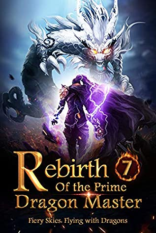 Rebirth of the Prime Dragon Master 7: Rescue The Crimson Dragon Army Alone (Fiery Skies: Flying with Dragons)