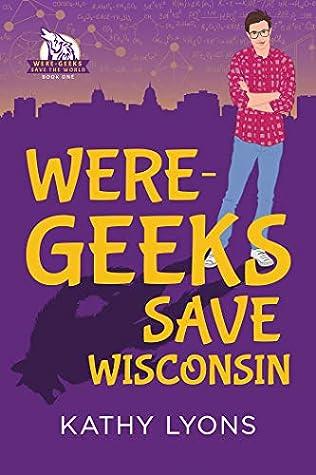 Were-Geeks Save Wisconsin (Were-Geeks Save the World #1)