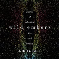 Wild Embers: Poems of Rebellion, Fire, and Beauty