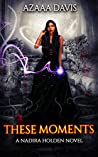 These Moments (Nadira Holden, Demon Hunter Book 3)