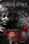 Rise Of Ashes (Transfusion Saga #4)