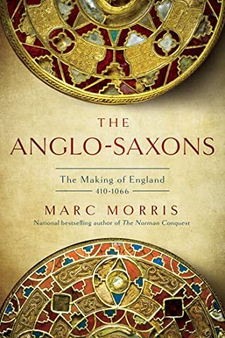 The Anglo-Saxons: The Making of England: 410-1066