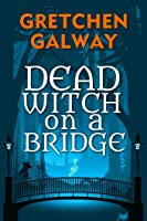 Dead Witch on a Bridge (Sonoma Witches, #1)