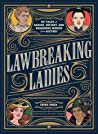 Lawbreaking Ladies: 50 Remarkable Stories of Criminal Women Throughout History