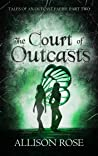 The Court of Outcasts by Allison    Rose