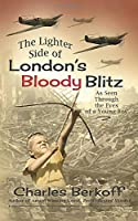 The Lighter Side of London's Bloody Blitz as Seen Through the Eyes of a Young Boy