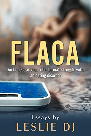 FLACA: An Honest Account of a Latina's struggle with an eating disorder