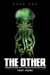 The Other: Encounters With The Cthulhu Mythos Book One
