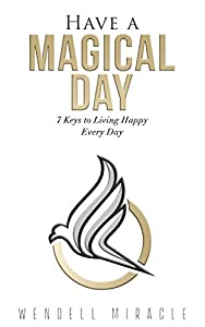 Have a Magical Day: 7 Keys to Living Happy Every Day