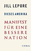 Dieses Amerika: Manifest für eine bessere Nation (Beck Paperback 6379)