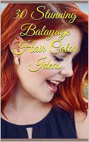 30 Stunning Balayage Hair Color Ideas