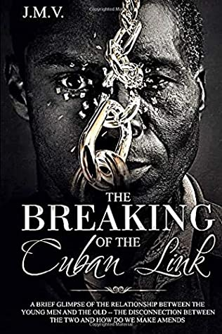 The Breaking of the Cuban Link: A brief glimpse of the relationship between young men and old men; the disconnection between the two; and how they can make amends.
