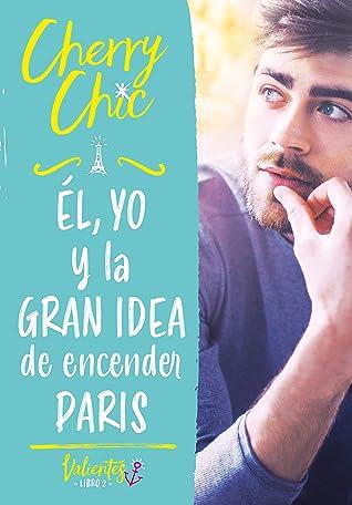 Él, yo y la gran idea de encender París (Valientes #2)