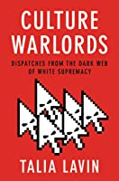 Culture Warlords: Dispatches from the Dark Web of White Supremacy