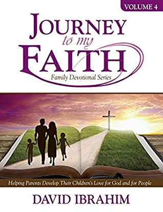 Journey to My Faith Family Devotional Series Volume 4: Helping Parents Develop Their Children's Love for God and for People