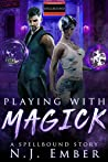 Playing with Magick: A Spellbound Story (Spellbound Series)