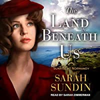 The Land Beneath Us (Sunrise at Normandy, #3)